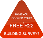 Have you booked your Free R22 building survey?